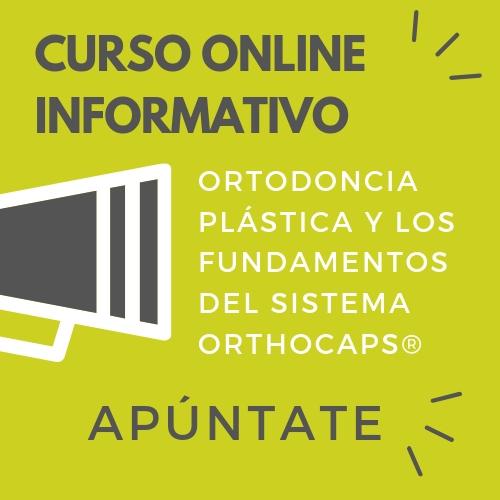 CURSO ONLINE GRATUITO INFORMATIVO SOBRE LA ORTODONCIA PLÁSTICA Y LOS FUNDAMENTOS DEL SISTEMA ORTHOCAPS®